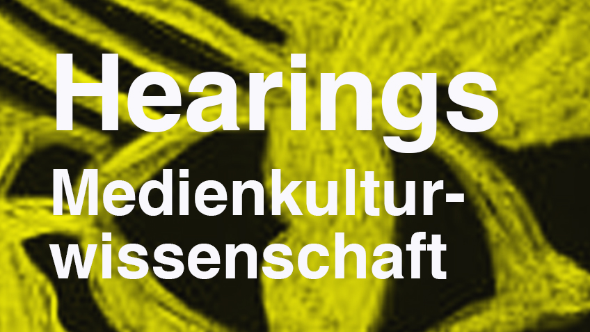 Hearings: Medienkulturwissenschaft